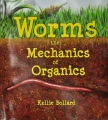 Worms, the Mechanics of Organics : Kellie Bollard