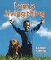 I Am a Living Thing: Bobbie Kalman