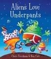 Aliens Love Underpants: Claire Freedman